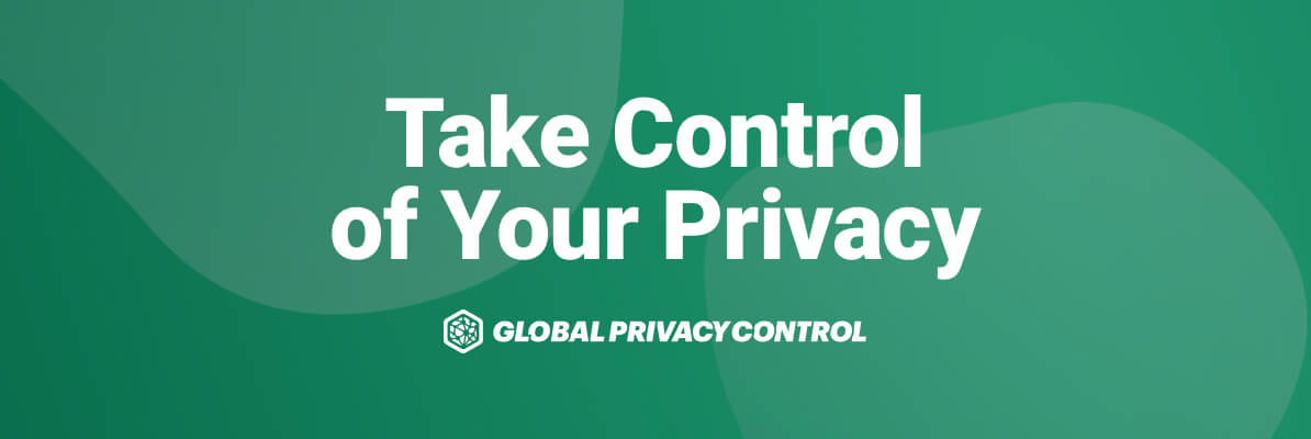 Global Privacy Control — Take Control Of Your Privacy